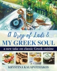 A Drop of Ladi & My Greek Soul: A New Take on Classic Greek Cuisine Cover Image