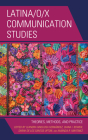 Latina/o/x Communication Studies: Theories, Methods, and Practice Cover Image