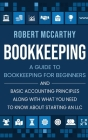 Bookkeeping: A Guide to Bookkeeping for Beginners and Basic Accounting Principles along with What You Need to Know About Starting a Cover Image