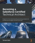 Becoming a Salesforce Certified Technical Architect: Prepare for the review board by practicing example-led architectural strategies and best practice Cover Image