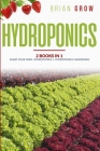 Hydroponics: Two books in One - Build your own hydroponics and Hydroponics gardening Cover Image
