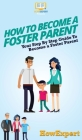 How To Become a Foster Parent: Your Step By Step Guide To Become a Foster Parent Cover Image