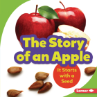 The Story of an Apple: It Starts with a Seed (Step by Step) Cover Image