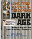 Long-Term Survival in the Coming Dark Age: Preparing to Live After Society Crumbles Cover Image
