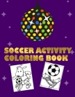 Soccer Activity Coloring Book: Super Coloring Book For Kids, Football, Baseball, Soccer, lovers and Includes Bonus Activity 100 Pages (Coloring Books Cover Image