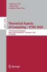 Theoretical Aspects of Computing - Ictac 2020: 17th International Colloquium, Macau, China, November 30 - December 4, 2020, Proceedings Cover Image