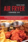Air Fryer cookbook 2021: The utlimate and complete cookbook from beginners to advanced. How to Lose weight and reset metabolism to get lean wit Cover Image