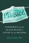 Plagued: Pandemics from the Black Death to Covid-19 and Beyond Cover Image
