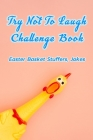 Try Not To Laugh Challenge Book: Easter Basket Stuffers, Jokes: Laughing Book Easter Edition Cover Image