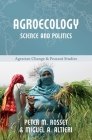 Agroecology: Science and Politics (Agrarian Change and Peasant Studies #7) Cover Image