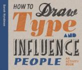 How to Draw Type and Influence People: An Activity Book Cover Image
