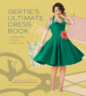 Gertie's Ultimate Dress Book: A Modern Guide to Sewing Fabulous Vintage Styles (Gertie's Sewing) Cover Image