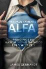 Verdaderamente Alfa: Principios de Masculinidad Basados en Valores Cover Image