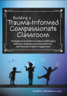 Building a Trauma-Informed, Compassionate Classroom: Strategies & Activities to Reduce Challenging Behavior, Improve Learning Outcomes, and Increase S Cover Image