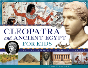 Cleopatra and Ancient Egypt for Kids: Her Life and World, with 21 Activities (For Kids series #69) Cover Image