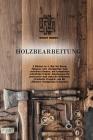 Holzbearbeitung: 2 Bücher in 1: Wie Sie Ihrem Zuhause eine einzigartige Note verleihen können, mit kompletten Schritt-für-S Cover Image
