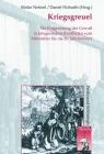 Kriegsgreuel: Die Entgrenzung Der Gewalt in Kriegerischen Konflikten Vom Mittelalter Bis Ins 20. Jahrhundert (Krieg in Der Geschichte) Cover Image