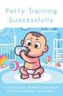Potty Training Successfully: 1-3 Days Plan Of Basic Techniques For Potty Training Your Toddler: Potty Training Experts Cover Image