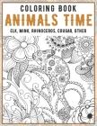 Animals Time - Coloring Book - Elk, Mink, Rhinoceros, Cougar, other Cover Image