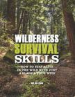 Wilderness Survival Skills: How to Survive in the Wild with just a Blade and Your Wits Cover Image