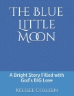 The Blue Little Moon: A Bright Story Filled with God's BIG Love Cover Image