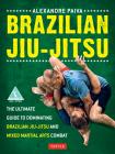 Brazilian Jiu-Jitsu: The Ultimate Guide to Dominating Brazilian Jiu-Jitsu and Mixed Martial Arts Combat Cover Image