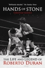 Hands of Stone: The Life and Legend of Roberto Duran Cover Image