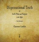 Dispensational Truth or God's Plan and Purpose in the Ages Cover Image