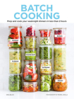 Batch Cooking: Prep and Cook Your Weeknight Dinners in Less Than 2 Hours Cover Image