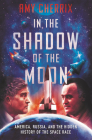 In the Shadow of the Moon: America, Russia, and the Hidden History of the Space Race Cover Image