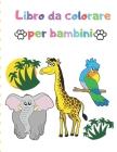 Libro da colorare per bambini: Grande regalo per ragazzi e ragazze, 2-4, 4-6 / Libri da colorare facili e grandi per i più piccoli Cover Image