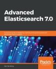 Advanced Elasticsearch 7.0 Cover Image