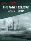 The Mary Celeste Ghost Ship (History's Mysteries) Cover Image