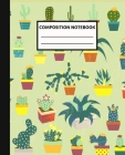 Composition Notebook: Pretty Cartoon Potted Cactus Blank Wide Ruled Cactus Notebook for Teen Girls Students - Workbook for Teen Girls and St Cover Image