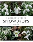 A Gardener's Guide to Snowdrops Cover Image