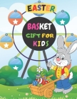 Easter Basket Gifts For Kids: A Fun Coloring Book for Kids, Unique Designs Easter Basket Gift. Cover Image