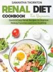 Renal Diet Cookbook for Beginners: Quick and Easy Renal Recipes to Improve Kidney Function and Live Healthily Cover Image