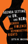 Agenda Setting, the UN, and NGOs: Gender Violence and Reproductive Rights (Advancing Human Rights) Cover Image