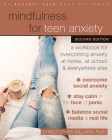 Mindfulness for Teen Anxiety: A Workbook for Overcoming Anxiety at Home, at School, and Everywhere Else Cover Image