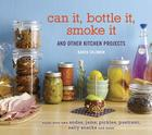 Can It, Bottle It, Smoke It: And Other Kitchen Projects Cover Image