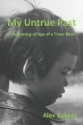 My Untrue Past: The Coming of Age of a Trans Man Cover Image