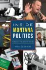 Inside Montana Politics: A Reporter's View from the Trenches Cover Image