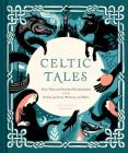 Celtic Tales: Fairy Tales and Stories of Enchantment from Ireland, Scotland, Brittany, and Wales (Irish Books, Mythology Books, Adult Fairy Tales, Celtic Gifts) Cover Image