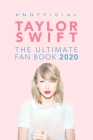 Taylor Swift: The Ultimate Taylor Swift Fan Book 2020: Taylor Swift Facts, Quiz and Quotes Cover Image