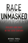 Race Unmasked: Biology and Race in the Twentieth Century Cover Image