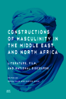 Constructions of Masculinity in the Middle East and North Africa: Literature, Film, and National Discourse Cover Image