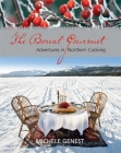 The Boreal Gourmet: Adventures in Northern Cooking Cover Image