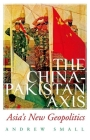 The China-Pakistan Axis: Asia's New Geopolitics Cover Image