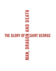 The Glory of Saint George: Man, Dragon, and Death Cover Image