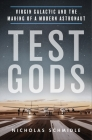 Test Gods: Virgin Galactic and the Making of a Modern Astronaut Cover Image